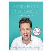 Super Food in fiecare zi. Retete care va fac mai sanatosi si mai fericiti - Jamie Oliver imagine libraria delfin 2021
