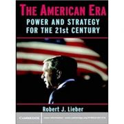 The American Era: Power and Strategy for the 21st Century - Robert J. Lieber