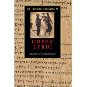 The Cambridge Companion to Greek Lyric - Felix Budelmann