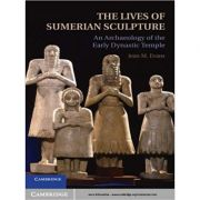 The Lives of Sumerian Sculpture: An Archaeology of the Early Dynastic Temple - Jean M. Evans