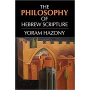 The Philosophy of Hebrew Scripture - Yoram Hazony