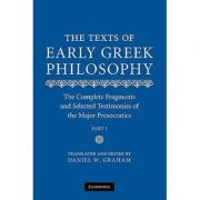 The Texts of Early Greek Philosophy: The Complete Fragments and Selected Testimonies of the Major Presocratics - Daniel W. Graham
