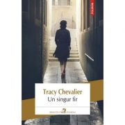 Un singur fir - Tracy Chevalier imagine librariadelfin.ro