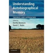 Understanding Autobiographical Memory: Theories and Approaches - Dorthe Berntsen, David C. Rubin