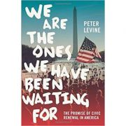 We Are the Ones We Have Been Waiting For: The Promise of Civic Renewal in America - Peter Levine