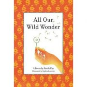 All Our Wild Wonder - Sarah Kay