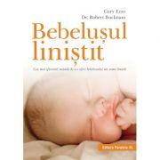 Bebelusul linistit. Cea mai eficienta metoda de a-i oferi bebelusului un somn linistit - Robert Bucknam, Gary Ezzo