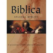 Biblica. Atlasul Bibliei. O prezentare sociala, istorica si culturala