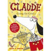Claude Going for Gold! - Alex T. Smith