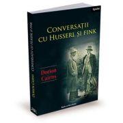 Conversatii cu Husserl si Fink - Dorion Cairns