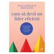 Cum sa devii un lider eficient - Dale Carnegie & Associates