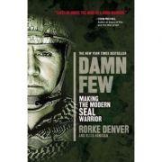 Damn Few: Making the Modern SEAL Warrior - Rorke Denver, Ellis Henican
