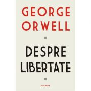 Despre libertate - George Orwell imagine librariadelfin.ro