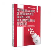 Distributia angro de medicamente in contextual reglementarilor europene. Analiza legislativa si jurisprudentiala - Cristina-Luiza Erimia imagine libraria delfin 2021