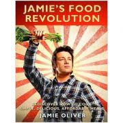 Jamie's Food Revolution: Rediscover How to Cook Simple, Delicious, Affordable Meals - Jamie Oliver