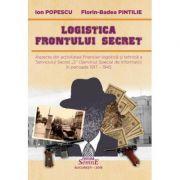 Logistica frontului secret - Ion Popescu, Florin-Badea Pintilie