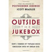 Outside the Jukebox: How I Turned My Vintage Music Obsession into My Dream Gig - Scott Bradlee