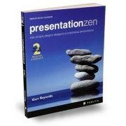 Presentation Zen - Idei simple despre designul si sustinerea prezentarilor. Ediția II 2020 - Garr Reynolds