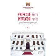 Profesorii nostri, invatatorii nostri. Volumul 1 - Pr. Ioan Moldoveanu