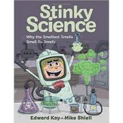 Stinky Science: Why the Smelliest Smells Smell So Smelly - Edward Kay