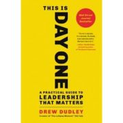 Imagine This Is Day One: A Practical Guide To Leadership That Matters - Drew