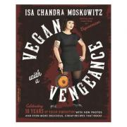 Vegan with a Vengeance, 10th Anniversary Edition: Over 150 Delicious, Cheap, Animal-Free Recipes That Rock - Isa Chandra Moskowitz