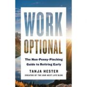 Work Optional: Retire Early the Non-Penny-Pinching Way - Tanja Hester
