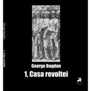 1, Casa revoltei. Poeme din est - George Bogdan