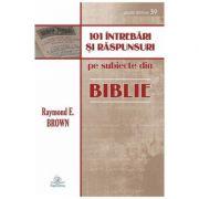 101 intrebari si raspunsuri despre Biblie - Raymond E. Brown