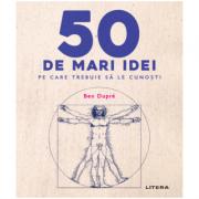 50 de mari idei pe care trebuie sa le cunosti - Ben Dupre