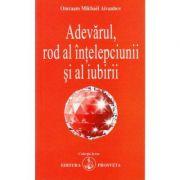 Adevarul, rod al intelepciunii si al iubirii - Omraam Mikhael Aivanhov
