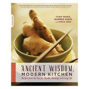 Ancient Wisdom, Modern Kitchen - Yuan Wang, Warren Sheir, Mika Ono imagine librariadelfin.ro