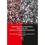Asistenta sociala in Romania după 25 de ani. Raspuns la problemele tranzitie. Texte selectate - Daniel Arpinte, Simona Maria Stanescu, Elena Zamfir