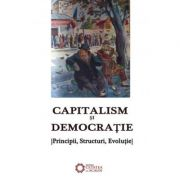 Capitalism si democratie. Principii, Structuri, Evolutie - Alexandru Mamina imagine librariadelfin.ro