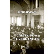 Cartea de-a lungul anilor. Momente din istoria scrisului, a cartii si a tiparului - Saluc Horvat