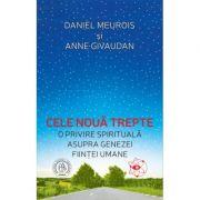Cele noua trepte. O privire spirituala asupra genezei fiintei umane - Anne Givaudan, Daniel Meurois