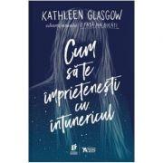 Cum sa te imprietenesti cu intunericul - Kathleen Glasgow