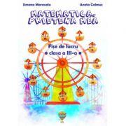 Matematica, prietena mea. Fise de lucru pentru clasa a III-a - Simona Maravela, Aneta Calmuc imagine librariadelfin.ro