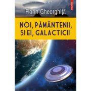Noi, pamantenii, si ei, galacticii - Florin Gheorghita imagine librariadelfin.ro