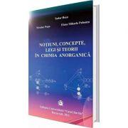 Notiuni, concepte, legi si teorii in chimia anorganica - Tudor Rosu imagine librariadelfin.ro