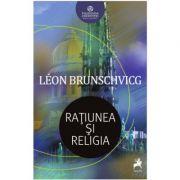 Ratiunea si religia - Leon Brunschvicg
