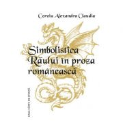 Simbolistica Raului in proza romaneasca - Alexandra Claudia Coroiu