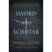 Sword and Scimitar: Fourteen Centuries of War between Islam and the West - Raymond Ibrahim