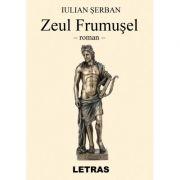 Zeul Frumusel - Iulian Serban imagine libraria delfin 2021