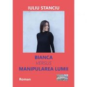 Bianca versus manipularea lumii - Iuliu Stanciu