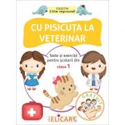 Cu pisicuta la veterinar. Texte si exercitii pentru scolarii din clasa I imagine librariadelfin.ro