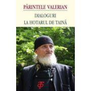 Dialoguri la hotarul de taina - Ierom. Valerian Paslaru