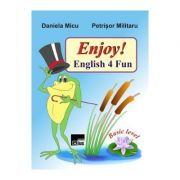 Enjoy! English 4 Fun - Daniela Micu, Petrisor Militaru imagine librariadelfin.ro