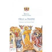 Faclii de Inviere. Intelesuri ale Sfintelor Pasti - Preafericitul Parinte Patriarh Daniel