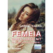 Femeia care l-a intalnit pe omul din acea Dacie... - Gabriel Cazan